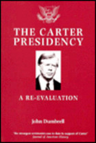 The Carter Presidency: A Re Evaluation  by  John Dumbrell