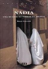 Nádia - Uma Mulher no Terror da Argélia  by  Baya Gacemi
