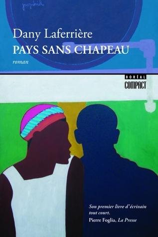 Pays Sans Chapeau: Roman Dany Laferrière