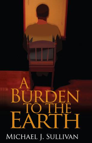 A Burden to the Earth Michael J. Sullivan