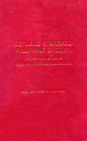 Defining Standard Philippine English: Its Status And Grammatical Features  by  Maria Lourdes S. Bautista