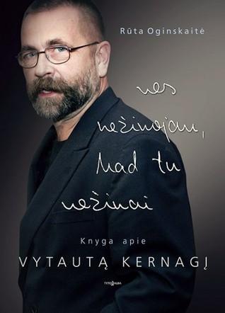 Nes nežinojau, kad tu nežinai: Knyga apie Vytautą Kernagį  by  Rūta Oginskaitė