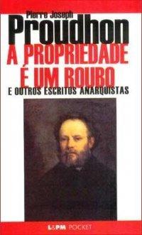 A propriedade é um roubo e outros escritos anarquistas Pierre-Joseph Proudhon