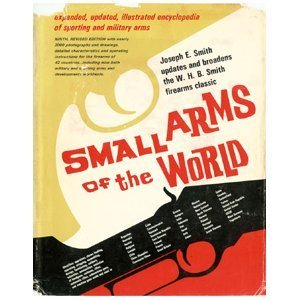 Small Arms Of The World: The Basic Manual Of Military Small Arms  by  Walter W.H.B. Smith