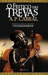 O Feitiço das Trevas (O Tratado dos Magos, #1) A.P. Cabral