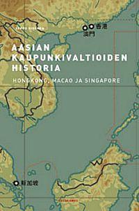 Aasian kaupunkivaltioiden historia: Hongkong, Macao ja Singapore  by  Seppo Sivonen