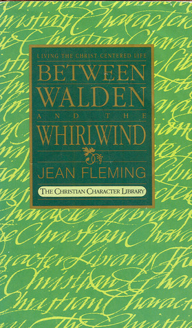 Between Walden and the Whirlwind: Living the Christ-Centered Life Jean Fleming