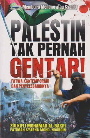 Palestin Tak Pernah Gentar! Fatwa Kontemporari dan Penyelesaiannya Zulkifli Mohamad Al-Bakri