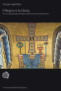 Il Regno e la Gloria. Per una genealogia teologica delleconomia e del governo  by  Giorgio Agamben