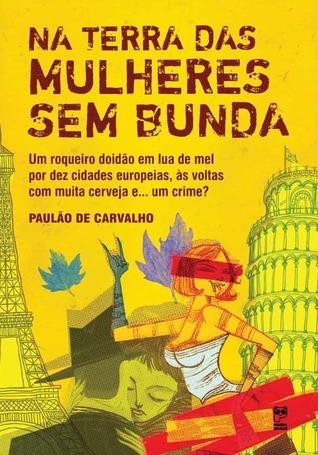 Na Terra das Mulheres Sem Bunda  by  Paulão de Carvalho