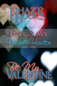 Love Slave: A Valentines Day Story Michelle Houston