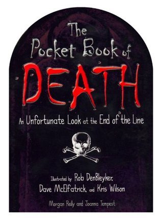 The Pocket Book of Death: An Unfortunate Look at the End of the Line  by  Morgan Reilly