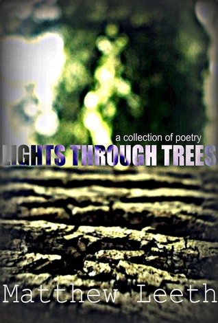 Lights Through Trees (A Collection of Poetry, #1) Matthew Leeth