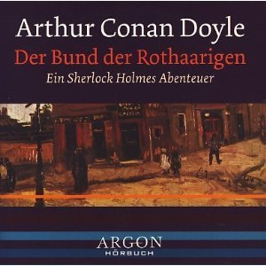 Der Bund der Rothaarigen. Ein Sherlock Holmes Abenteuer. Arthur Conan Doyle