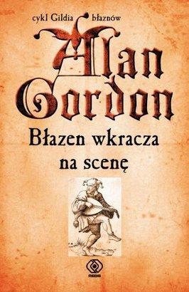 Błazen wkracza na scenę (Gildia Błaznów #2) Alan Gordon
