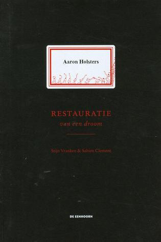 Aaron Holsters - Restauratie van een droom  by  Stijn Vranken