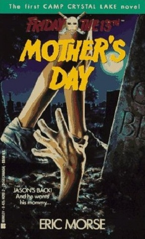 Mothers Day (Friday the 13th, Camp Crystal Lake, #1)  by  Eric Morse