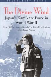 The Divine Wind: Japans Kamikaze Force in World War II Rikihei Inoguchi