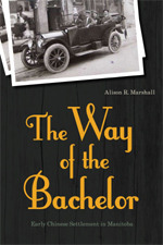 The Way of the Bachelor: Early Chinese Settlement in Manitoba  by  Alison R. Marshall