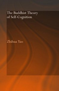 The Buddhist Theory of Self-Cognition Yao Zhihua