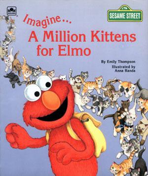 Imagine-- A Million Kittens for Elmo  by  Emily Thompson