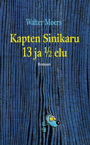 Kapten Sinikaru 13 ja ½  elu (Zamoonia, #1) Walter Moers