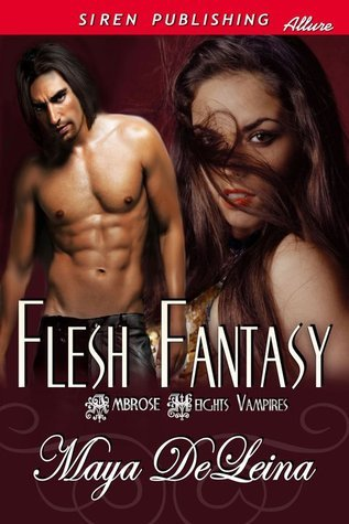 Flesh Fantasy (Book 1) Ambrose Heights Vampires Maya DeLeina