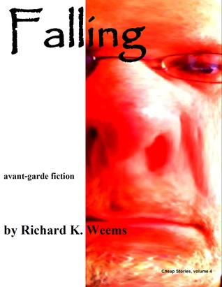 Falling - avant-garde fiction (Cheap Stories, #4) Richard K. Weems