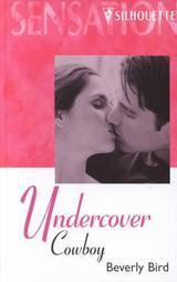Undercover Cowboy (Silhouette Sensation, #S526)  by  Beverly Bird