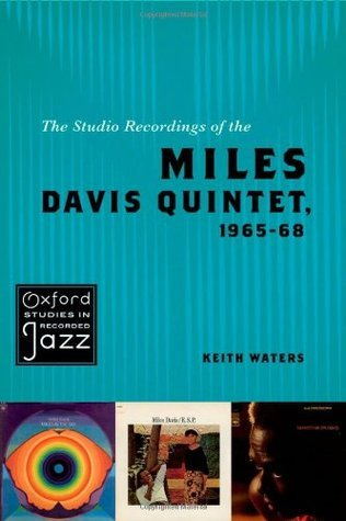 The Studio Recordings of the Miles Davis Quintet 1965-68  by  Keith Waters