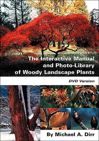 The Interactive Manual and Photo-Library of Woody Landscape Plants Michael A. Dirr