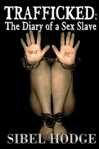 Trafficked: The Diary of a Sex Slave Sibel Hodge