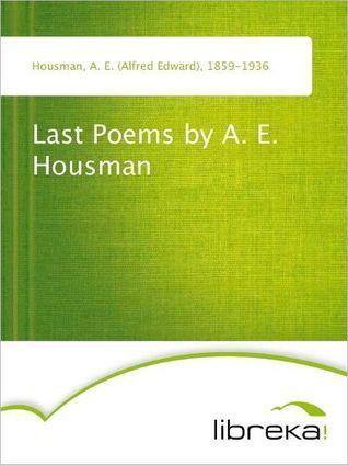 Last Poems A. E. Housman by A.E. Housman