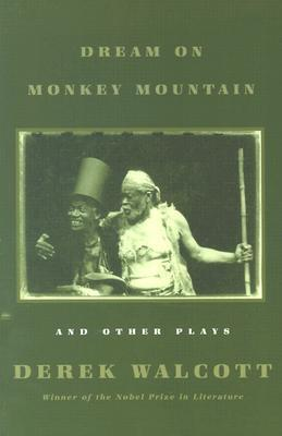 Dream on Monkey Mountain and Other Plays Derek Walcott