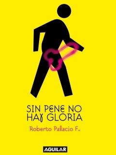 Sin Pene no hay Gloria.  by  Roberto Palacio F.