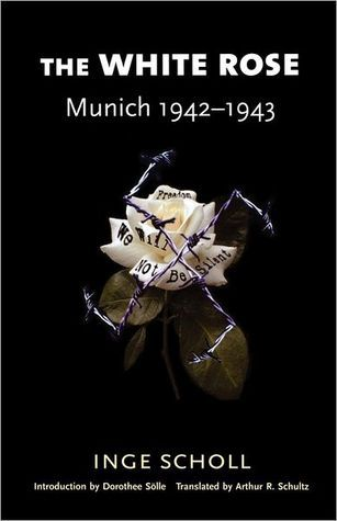 The White Rose: Munich, 1942-1943  by  Inge Scholl