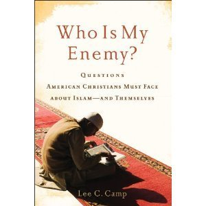 Who Is My Enemy?: Questions American Christians Must Face about Islam--And Themselves Lee Camp