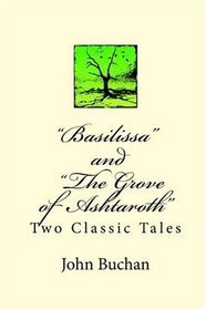 Basilissa And The Grove Of Ashtaroth: Two Classic Tales  by  John Buchan