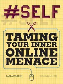 #Self: Taming Your Inner Online Menace Carla Madden