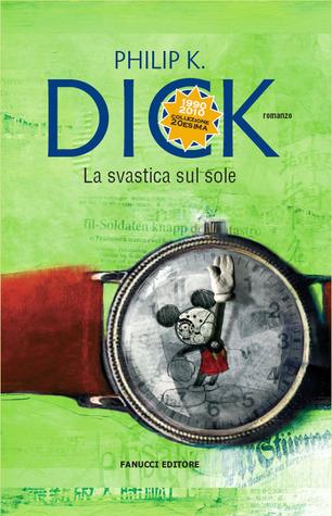 La svastica sul sole Philip K. Dick