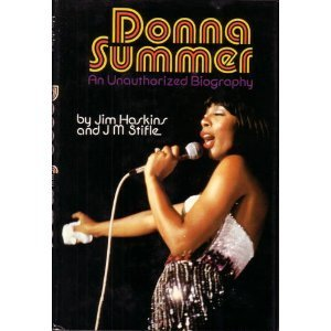 Donna Summer:  An Unauthorized Biography James Haskins