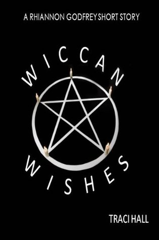 Wiccan Wishes Traci E. Hall