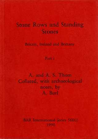 Stone rows and standing stones: Britain, Ireland, and Brittany A. Thom
