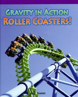 Gravity in Action: Roller Coasters!  by  Joan Newton