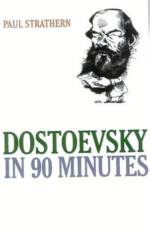 Dostoevsky in 90 Minutes (Great Writers in 90 Minutes Series) Paul Strathern