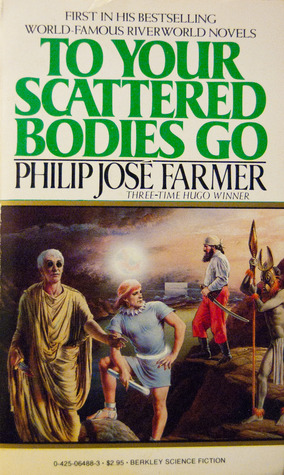 To Your Scattered Bodies Go (Riverworld #1)  by  Philip José Farmer