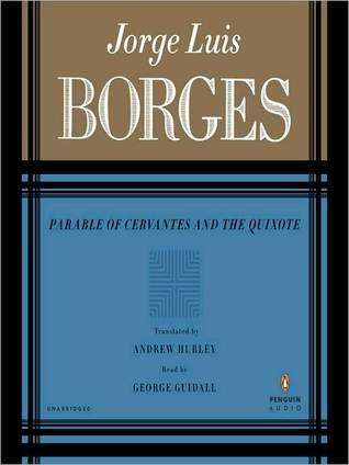 PARABLE OF CERVANTES AND THE QUIXOTE Jorge Luis Borges