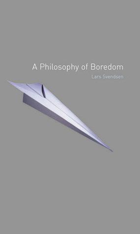 A Philosophy of Boredom  by  Lars Fr. H. Svendsen