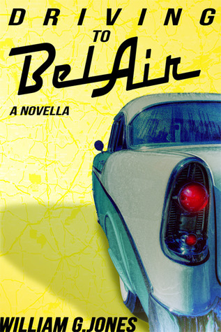 Driving to BelAir: A Novella  by  William G. Jones