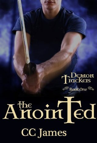 Demon Trackers: The Anointed  by  C.C. James